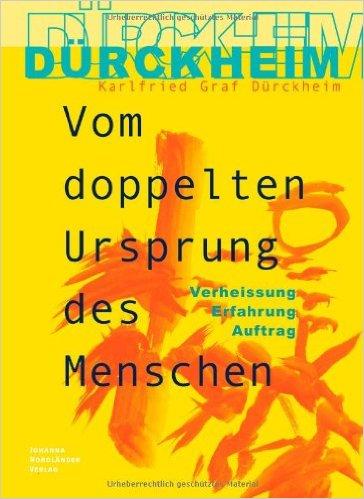 Dürckheim - Vom doppelten Ursprung des Menschen